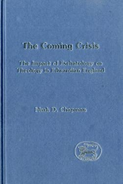 The Coming Crisis: The Impact of Eschatology on Theology in Edwardian England 9781841271859