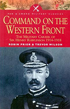 Command on the Western Front: The Military Career of Sir Henry Rawlinson 1914-1918 9781844151035