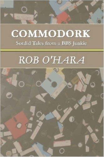 Commodork: Sordid Tales from a BBS Junkie 9781847285829