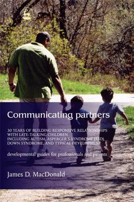 Communicating Partners: 30 Years of Building Relationships with Late Talking Children Including Autism, Asperger's Syndrome (Asd), Down Syndro 9781843107583
