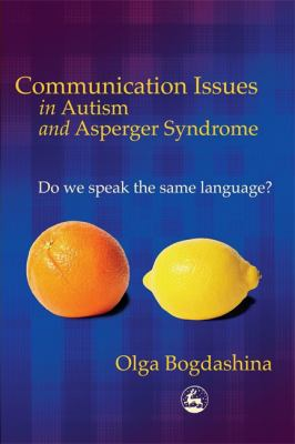 Communication Issues in Autism and Asperger Syndrome: Do We Speak the Same Language? 9781843102670