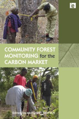 Community Forest Monitoring for the Carbon Market: Opportunities Under Redd 9781849711364