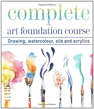 Complete Art Foundation Course: Drawing, Watercolour, Oils and Acrylics