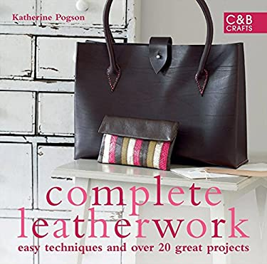 Complete Leatherwork: Easy Techniques and Over 20 Great Projects 9781843404842