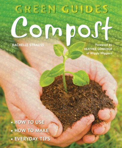 Compost: How to Use, How to Make, Everyday Tips 9781847865311