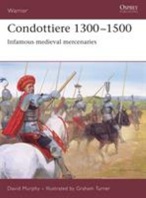 Condottiere 1300-1500: Infamous Medieval Mercenaries 9781846030772