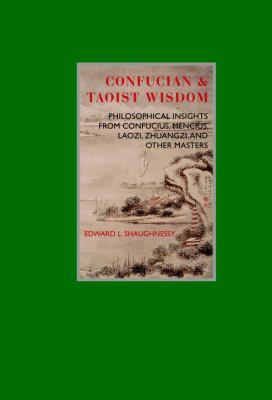 Confucian & Taoist Wisdom: Philosophical Insights from Confucius, Mencius, Laozi, Zhuangzi, and Other Masters 9781844839100
