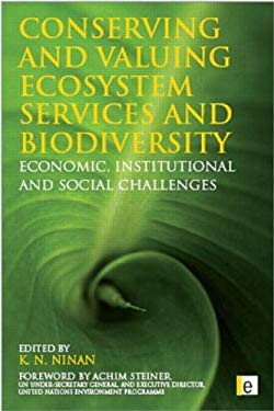 Conserving and Valuing Ecosystem Services and Biodiversity: Economic, Institutional and Social Challenges 9781844076512