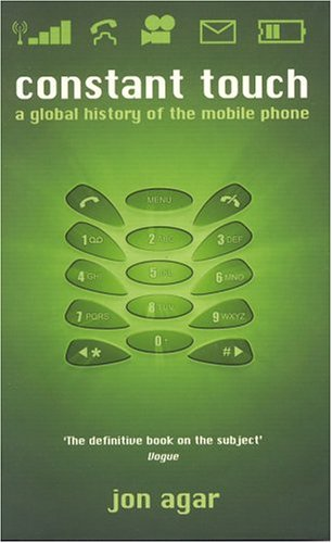 Constant Touch: A Global History of the Mobile Phone 9781840465419
