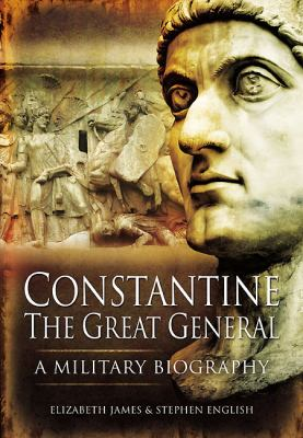 Constantine the Great General: A Military Biography 9781848841185