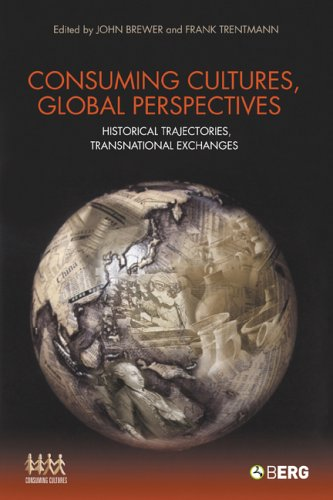 Consuming Cultures, Global Perspectives: Historical Trajectories, Transnational Exchanges 9781845202477