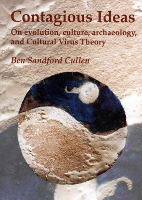 Contagious Ideas: On Evolution, Culture, Archaeology and Cultural Virus Theory 9781842170144