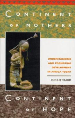 Continent of Mothers, Continent of Hope: Understanding and Promoting Development in Africa Today 9781842771075