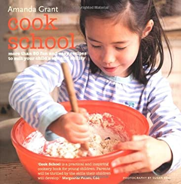 Cook School: More Than 50 Fun and Easy Recipes for Your Child at Every Age and Stage 9781849751353