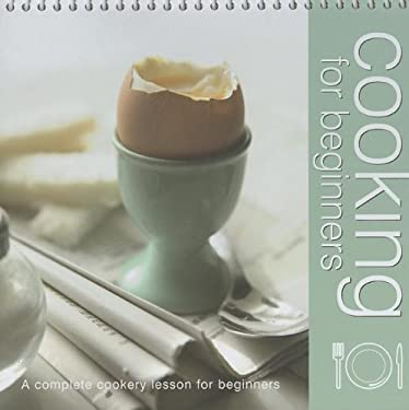 Cooking for Beginners: A Complete Cookery Lesson for Beginners