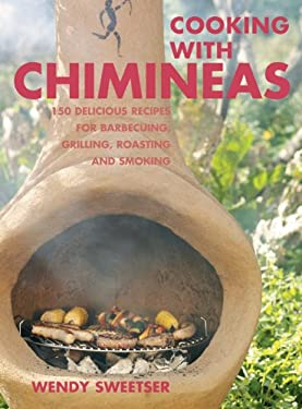 Cooking with Chimineas: 150 Delicious Recipes for Barbecuing, Grilling, Roasting and Smoking 9781845377243