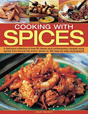 Cooking with Spices: A Delicious Collection of Over 90 Classic and Contemporary Recipes Using Spices from Around the World, Shown Step by S 9781844768554