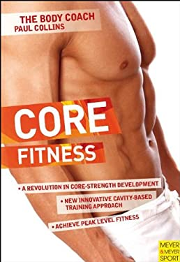 Core Fitness: Ultimate Guide to Achieving Peak Level Fitness with Australia's Body Coach 9781841262925