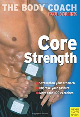Core Strength: Build Your Strongest Body Ever with Australia's Body Coach 9781841262499