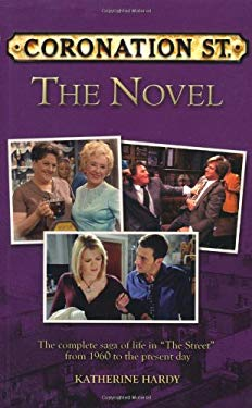 Coronation Street the Novel: The Epic Novel of Life in