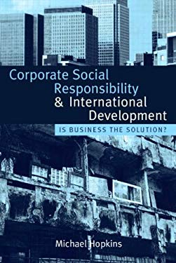 Corporate Social Responsibility and International Development: Is Business the Solution? 9781844076109