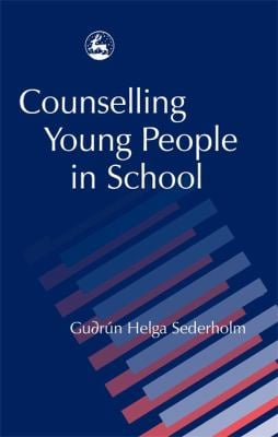 Counselling Young People in School: A Handbook on Social Work and Student Counselling 9781843100447