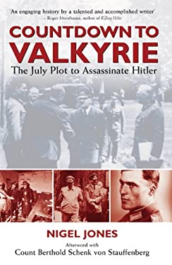 Countdown to Valkyrie: The July Plot to Assassinate Hitler 9781848325081