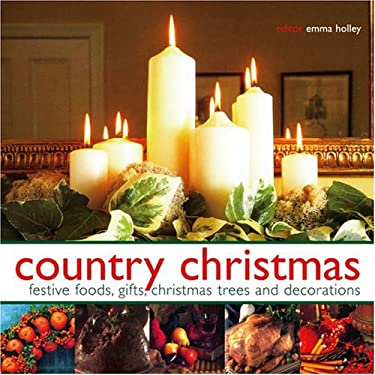 Country Christmas: Festive Food, Gifts, Christmas Trees and Decorations 9781844760732