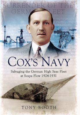 Coxs Navy: Salvaging the German High Seas Fleet at Scapa Flow 1924-1931 9781848845527