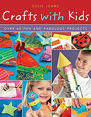 Crafts with Kids: Over 40 Fun and Fabulous Projects 9781847735973
