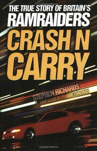 Crash N Carry: The True Story of Britain's Ramraiders 9781844541065