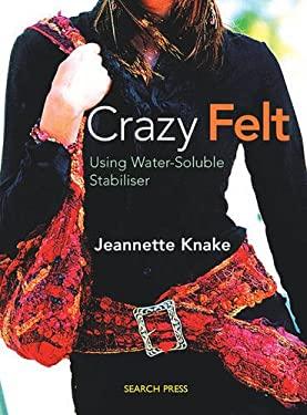 Crazy Felt: Using Water-Soluble Stabiliser 9781844483563