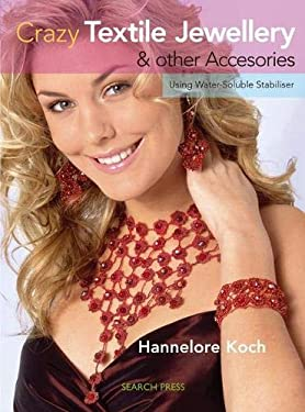 Crazy Textile Jewellery & Other Accessories: Using Water-Soluble Stabiliser 9781844484331