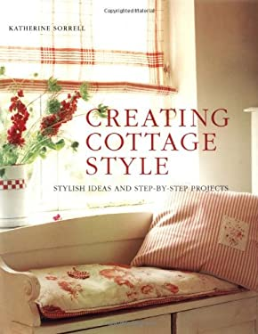 Creating Cottage Style: Stylish Ideas and Step-By-Step Projects 9781841729428