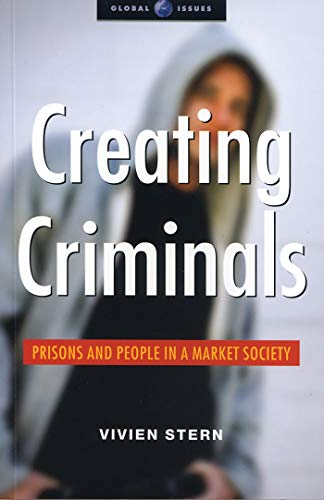 Creating Criminals: Prisons and People in a Market Society 9781842775394