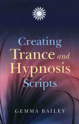 Creating Trance and Hypnosis Scripts 9781846941979