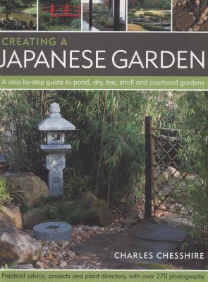 Creating a Japanese Garden: A Step-By-Step Guide to Pond, Dry, Tea, Stroll and Courtyard Gardens: Practical Advice, Projects and Plant Directory, 9781844768448