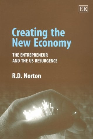 Creating the New Economy: The Entrepreneur and the U.S. Resurgence 9781840644487