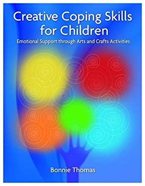 Creative Coping Skills for Children: Emotional Support Through Arts and Crafts Activities 9781843109211