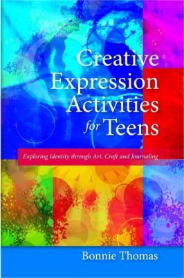 Creative Expression Activities for Teens: Exploring Identity Through Art, Craft and Journaling 9781849058421