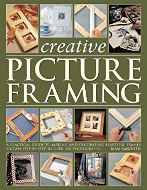 Creative Picture Framing: A Practical Guide to Making and Decorating Beautiful Frames 9781844767748