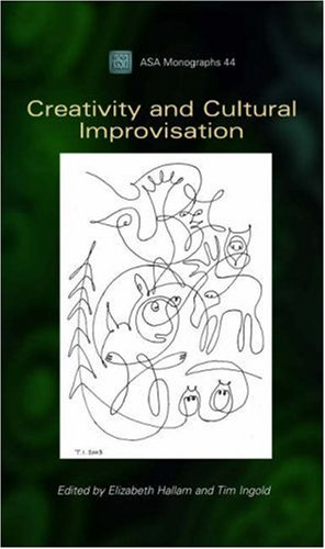 Creativity and Cultural Improvisation (ASA Monographs (Berg Paperback)) Elizabeth Hallam and Tim Ingold