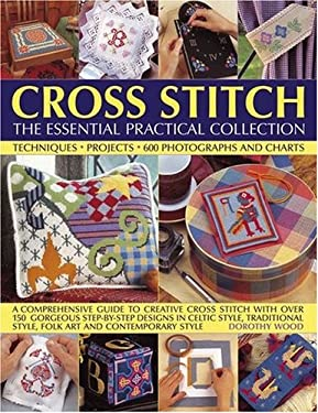 Cross Stitch: The Essential Practical Collection: A Comprehensive Guide to Creative Cross Stitch with Over 150 Gorgeous Step-By-Step Designs in Celtic 9781844765546