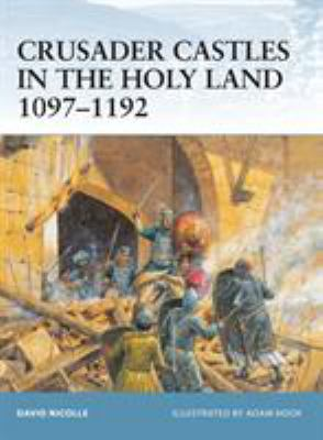 Crusader Castles in the Holy Land 1097-1192 9781841767154