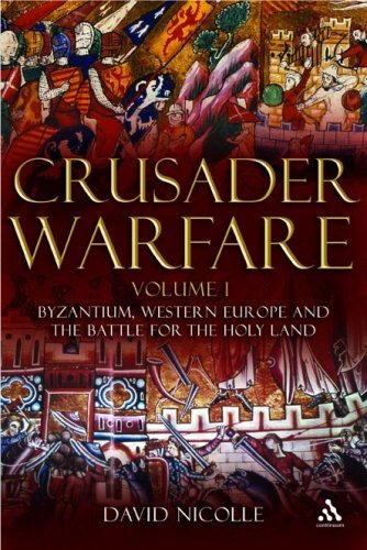 Crusader Warfare, Volume 1: Byzantium, Europe and the Struggle for the Holy Land 1050-1300 AD 9781847250308