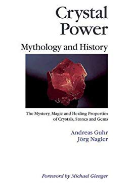 Crystal Power, Mythology and History: The Mystery, Magic and Healing Properties of Crystals, Stones and Gems 9781844090853