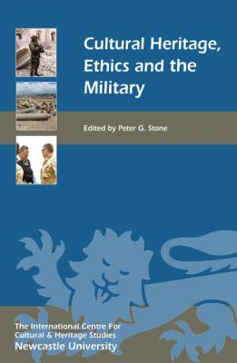 Cultural Heritage, Ethics, and the Military 9781843835387