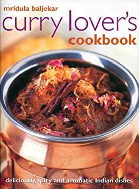 Curry Lover's Cookbook: Deliciously Spicy and Aromatic Indian Dishes 9781844766642