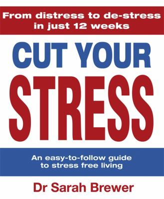 Cut Your Stress: An Easy-To-Follow Guide to Stress-Free Living 9781848660649