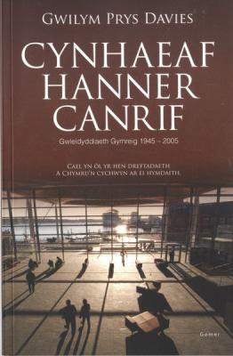 Cynhaeaf Hanner Canrif: Gwleidyddiaeth Gymreig, 1945-2005 9781843239420